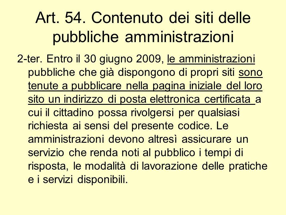 Art. 54. Contenuto dei siti delle pubbliche amministrazioni 2-ter. Entro il 30 giugno 2009, le amministrazioni pubbliche che già dispongono di propri