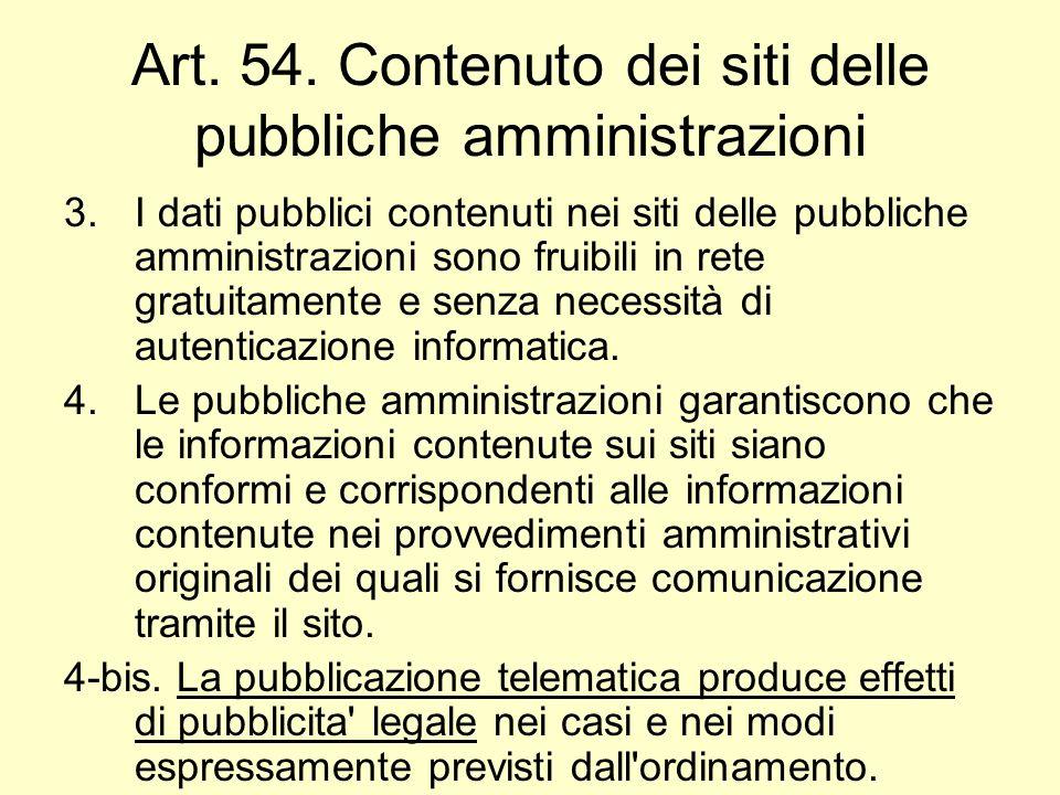 Art. 54. Contenuto dei siti delle pubbliche amministrazioni 3.I dati pubblici contenuti nei siti delle pubbliche amministrazioni sono fruibili in rete