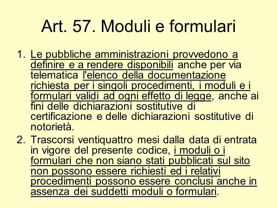 Art. 57. Moduli e formulari 1.Le pubbliche amministrazioni provvedono a definire e a rendere disponibili anche per via telematica l'elenco della docum