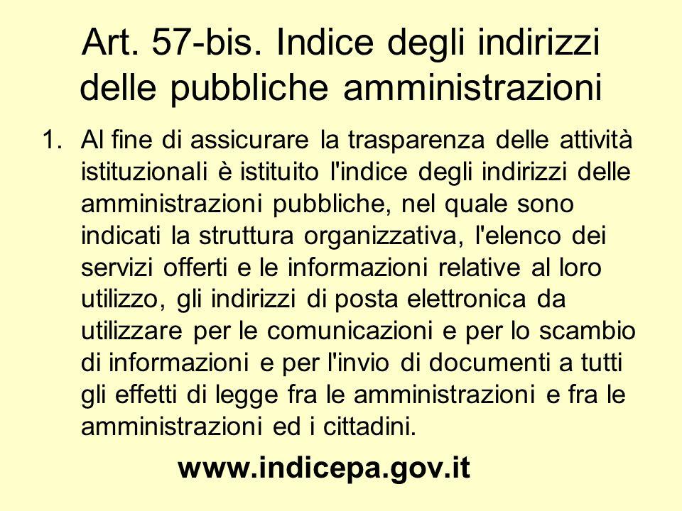 Art. 57-bis. Indice degli indirizzi delle pubbliche amministrazioni 1.Al fine di assicurare la trasparenza delle attività istituzionali è istituito l'