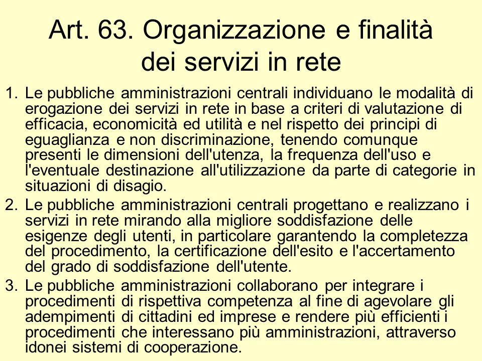 Art. 63. Organizzazione e finalità dei servizi in rete 1.Le pubbliche amministrazioni centrali individuano le modalità di erogazione dei servizi in re
