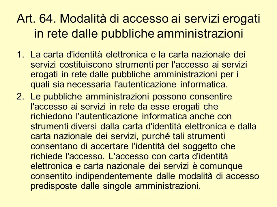 Art. 64. Modalità di accesso ai servizi erogati in rete dalle pubbliche amministrazioni 1.La carta d'identità elettronica e la carta nazionale dei ser