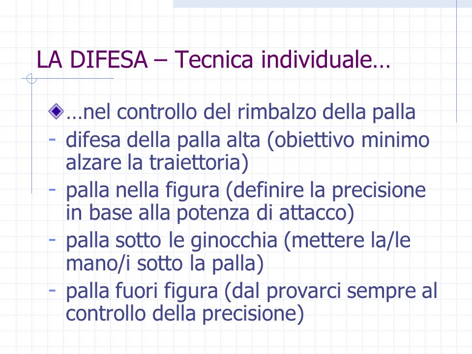 LA DIFESA – Tecnica individuale… …nel controllo del rimbalzo della palla - difesa della palla alta (obiettivo minimo alzare la traiettoria) - palla ne