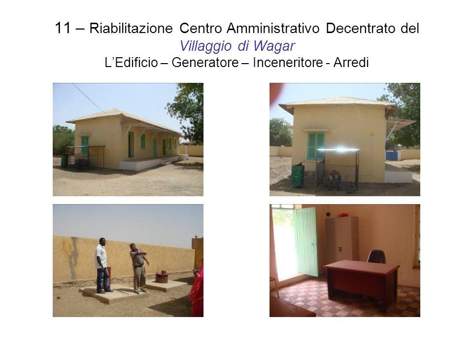 11 – Riabilitazione Centro Amministrativo Decentrato del Villaggio di Wagar LEdificio – Generatore – Inceneritore - Arredi