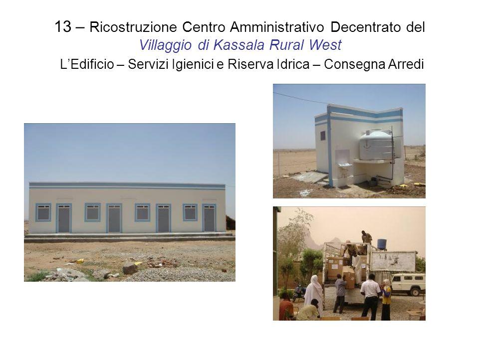 13 – Ricostruzione Centro Amministrativo Decentrato del Villaggio di Kassala Rural West LEdificio – Servizi Igienici e Riserva Idrica – Consegna Arredi