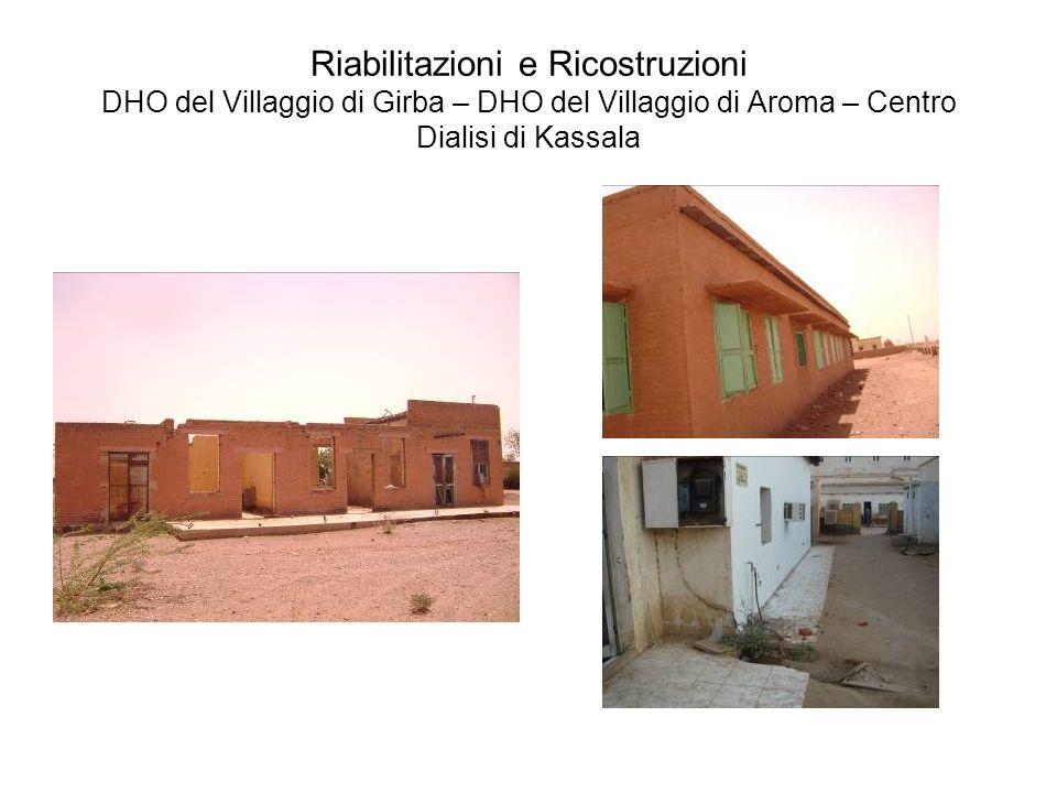 Riabilitazioni e Ricostruzioni DHO del Villaggio di Girba – DHO del Villaggio di Aroma – Centro Dialisi di Kassala
