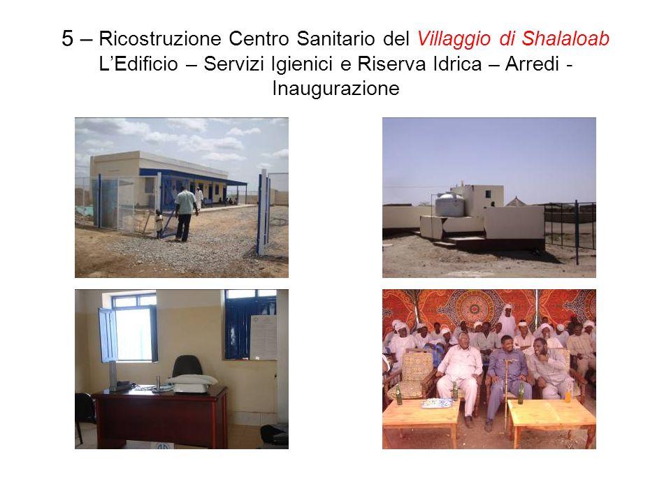 5 – Ricostruzione Centro Sanitario del Villaggio di Shalaloab LEdificio – Servizi Igienici e Riserva Idrica – Arredi - Inaugurazione