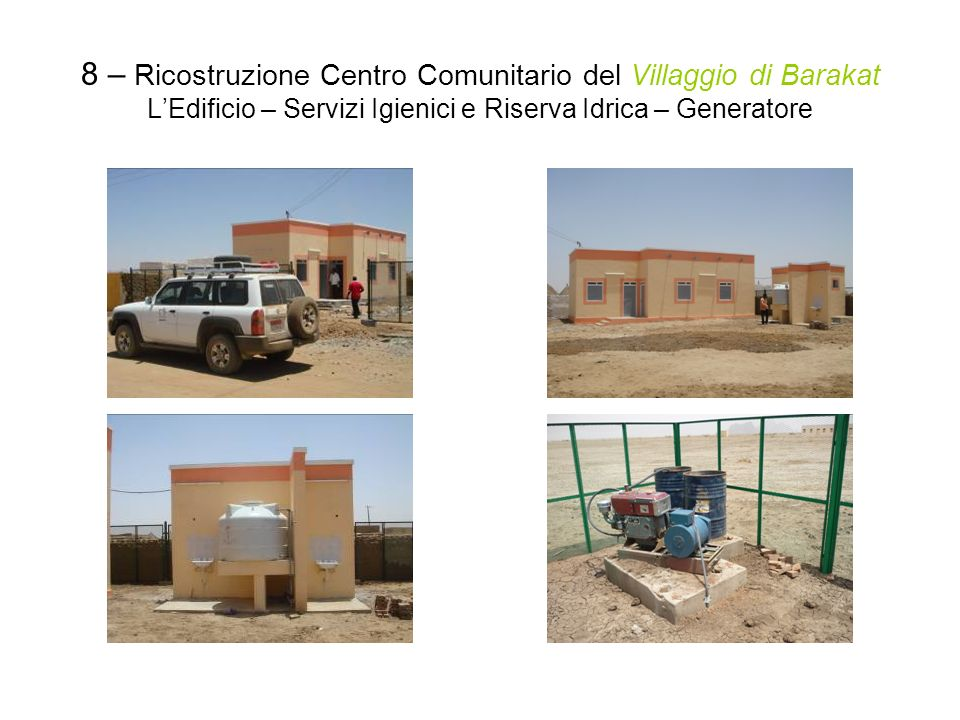 8 – Ricostruzione Centro Comunitario del Villaggio di Barakat LEdificio – Servizi Igienici e Riserva Idrica – Generatore