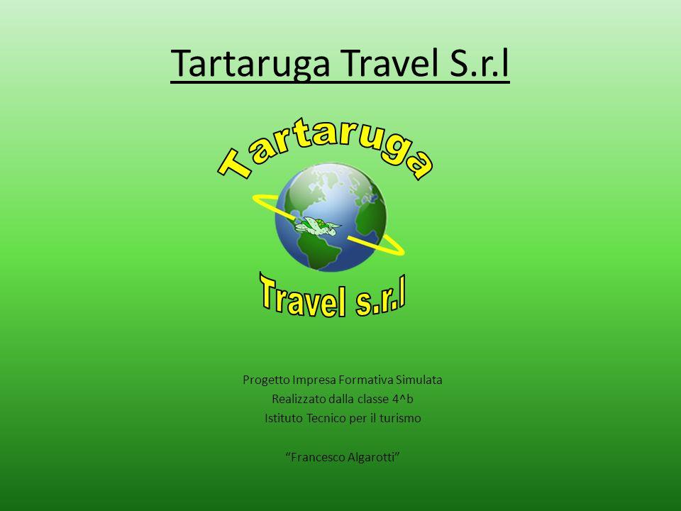 Tartaruga Travel S.r.l Progetto Impresa Formativa Simulata Realizzato dalla classe 4^b Istituto Tecnico per il turismo Francesco Algarotti