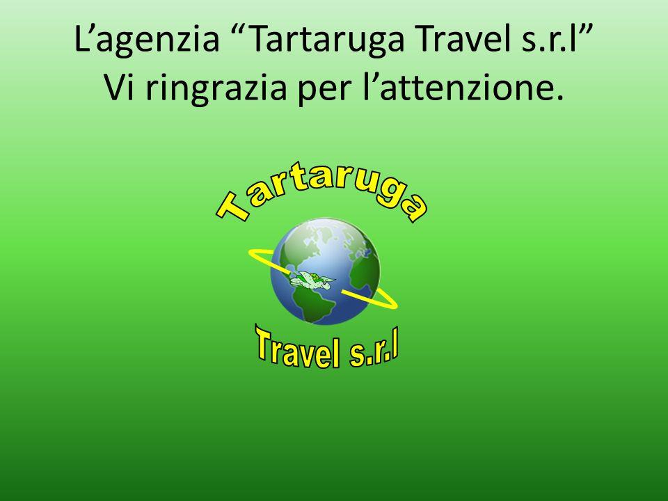 Lagenzia Tartaruga Travel s.r.l Vi ringrazia per lattenzione.