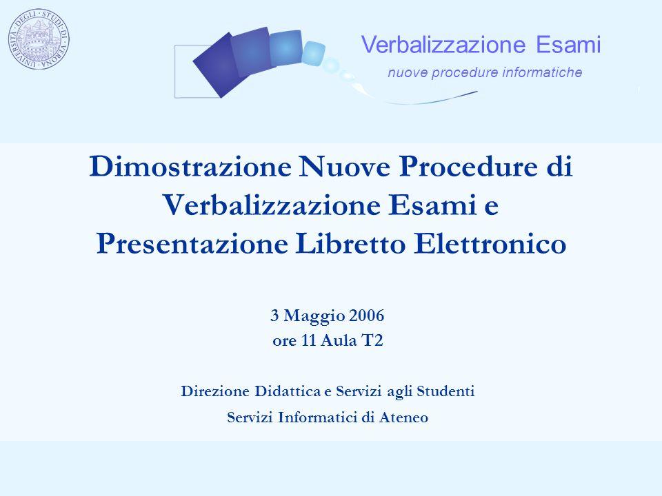 Verbalizzazione Esami nuove procedure informatiche Dimostrazione Nuove Procedure di Verbalizzazione Esami e Presentazione Libretto Elettronico Direzio