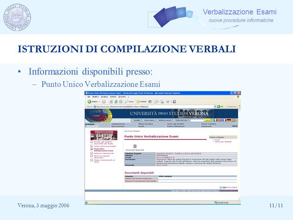 Verbalizzazione Esami nuove procedure informatiche Verona, 3 maggio 200611/11 ISTRUZIONI DI COMPILAZIONE VERBALI Informazioni disponibili presso: –Pun