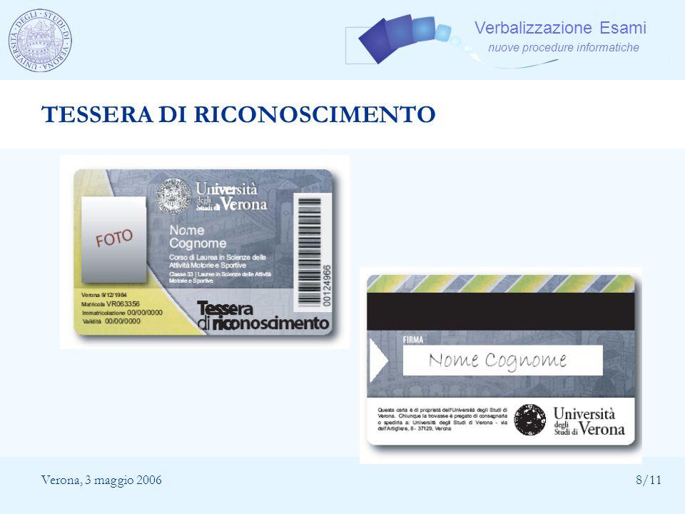 Verbalizzazione Esami nuove procedure informatiche Verona, 3 maggio 20068/11 TESSERA DI RICONOSCIMENTO