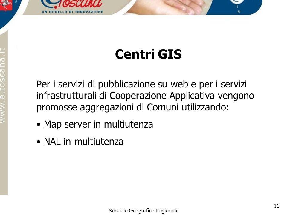 Servizio Geografico Regionale 11 Centri GIS Per i servizi di pubblicazione su web e per i servizi infrastrutturali di Cooperazione Applicativa vengono