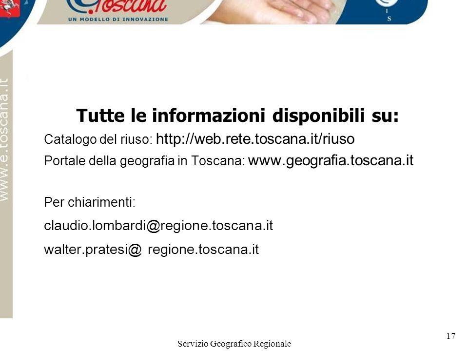 Servizio Geografico Regionale 17 Tutte le informazioni disponibili su: Catalogo del riuso: http://web.rete.toscana.it/riuso Portale della geografia in