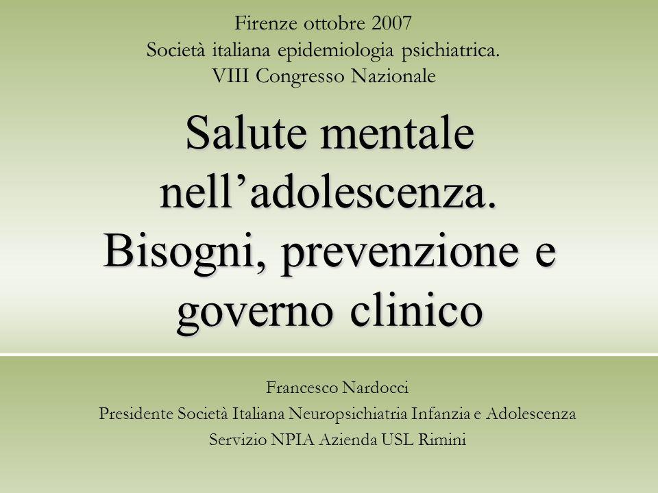 Firenze ottobre 2007 Società italiana epidemiologia psichiatrica. VIII Congresso Nazionale Salute mentale nelladolescenza. Bisogni, prevenzione e gove