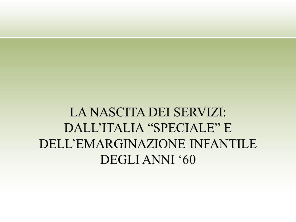 LA NASCITA DEI SERVIZI: DALLITALIA SPECIALE E DELLEMARGINAZIONE INFANTILE DEGLI ANNI 60