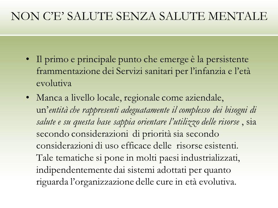 NON CE SALUTE SENZA SALUTE MENTALE Il primo e principale punto che emerge è la persistente frammentazione dei Servizi sanitari per linfanzia e letà ev