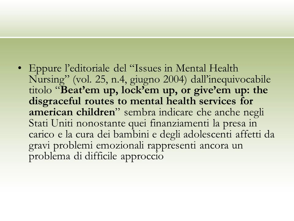 Eppure leditoriale del Issues in Mental Health Nursing (vol. 25, n.4, giugno 2004) dallinequivocabile titolo Beatem up, lockem up, or giveem up: the d