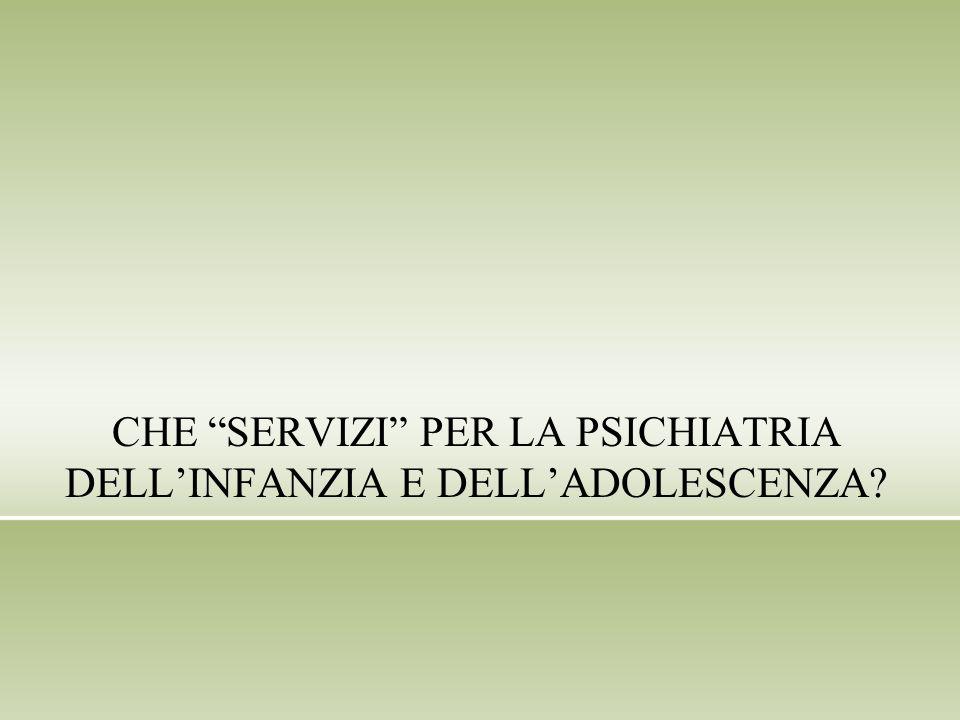 CHE SERVIZI PER LA PSICHIATRIA DELLINFANZIA E DELLADOLESCENZA?