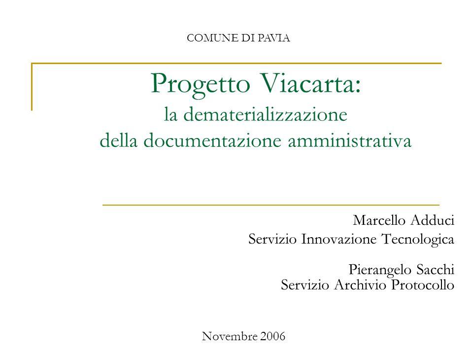 Progetto Viacarta: la dematerializzazione della documentazione amministrativa Marcello Adduci Servizio Innovazione Tecnologica Pierangelo Sacchi Servi