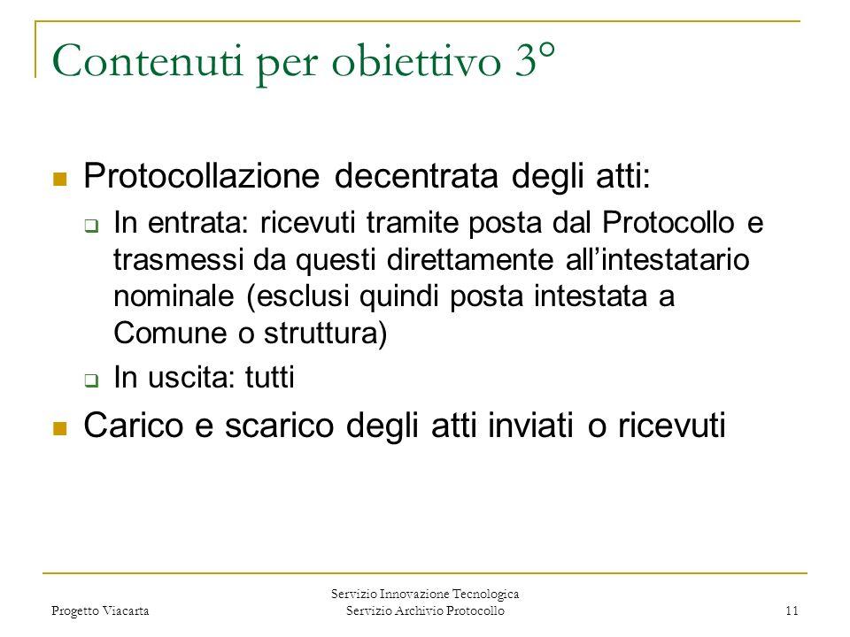 Progetto Viacarta Servizio Innovazione Tecnologica Servizio Archivio Protocollo 11 Contenuti per obiettivo 3° Protocollazione decentrata degli atti: I