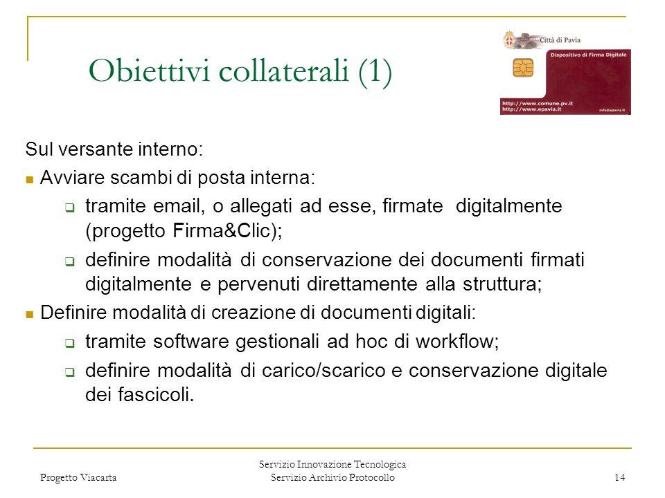Progetto Viacarta Servizio Innovazione Tecnologica Servizio Archivio Protocollo 14 Obiettivi collaterali (1) Sul versante interno: Avviare scambi di p