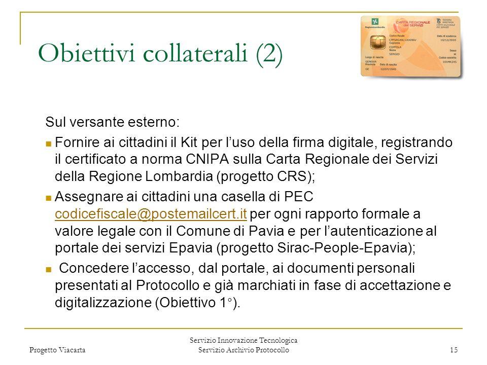 Progetto Viacarta Servizio Innovazione Tecnologica Servizio Archivio Protocollo 15 Obiettivi collaterali (2) Sul versante esterno: Fornire ai cittadin