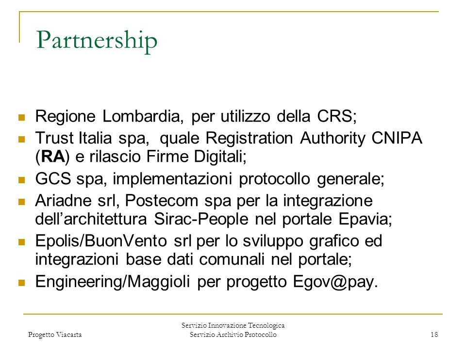 Progetto Viacarta Servizio Innovazione Tecnologica Servizio Archivio Protocollo 18 Partnership Regione Lombardia, per utilizzo della CRS; Trust Italia