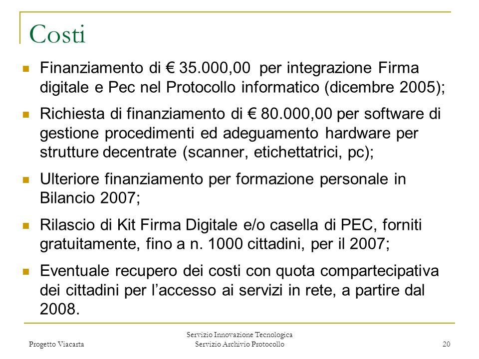 Progetto Viacarta Servizio Innovazione Tecnologica Servizio Archivio Protocollo 20 Costi Finanziamento di 35.000,00 per integrazione Firma digitale e