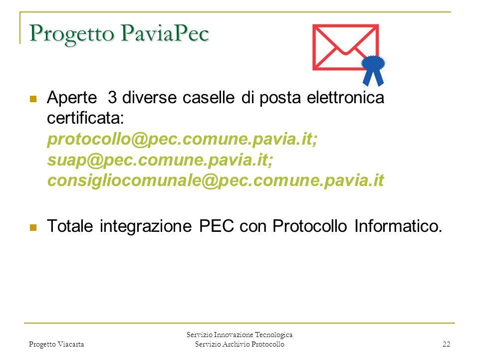 Progetto Viacarta Servizio Innovazione Tecnologica Servizio Archivio Protocollo 22 ProgettoPaviaPec Progetto PaviaPec Aperte 3 diverse caselle di post