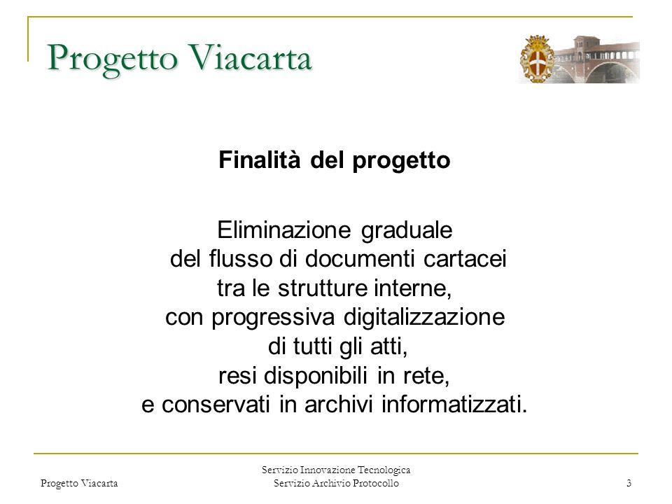 Progetto Viacarta Servizio Innovazione Tecnologica Servizio Archivio Protocollo 3 Progetto Viacarta Finalità del progetto Eliminazione graduale del fl
