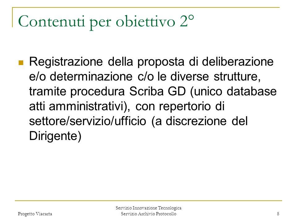 Progetto Viacarta Servizio Innovazione Tecnologica Servizio Archivio Protocollo 8 Contenuti per obiettivo 2° Registrazione della proposta di deliberaz