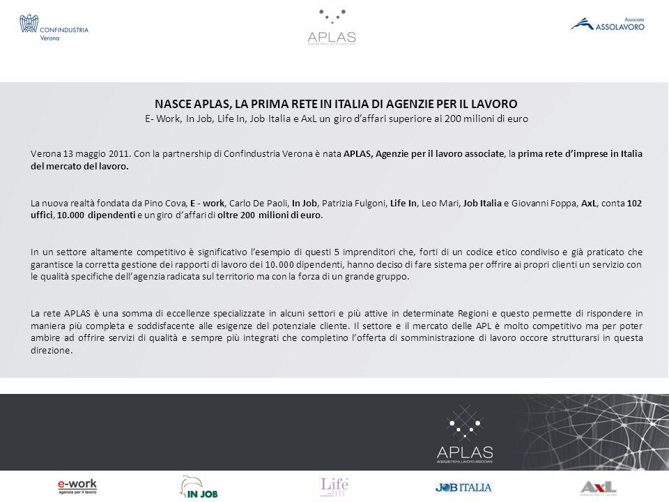NASCE APLAS, LA PRIMA RETE IN ITALIA DI AGENZIE PER IL LAVORO E- Work, In Job, Life In, Job Italia e AxL un giro daffari superiore ai 200 milioni di euro Verona 13 maggio 2011.