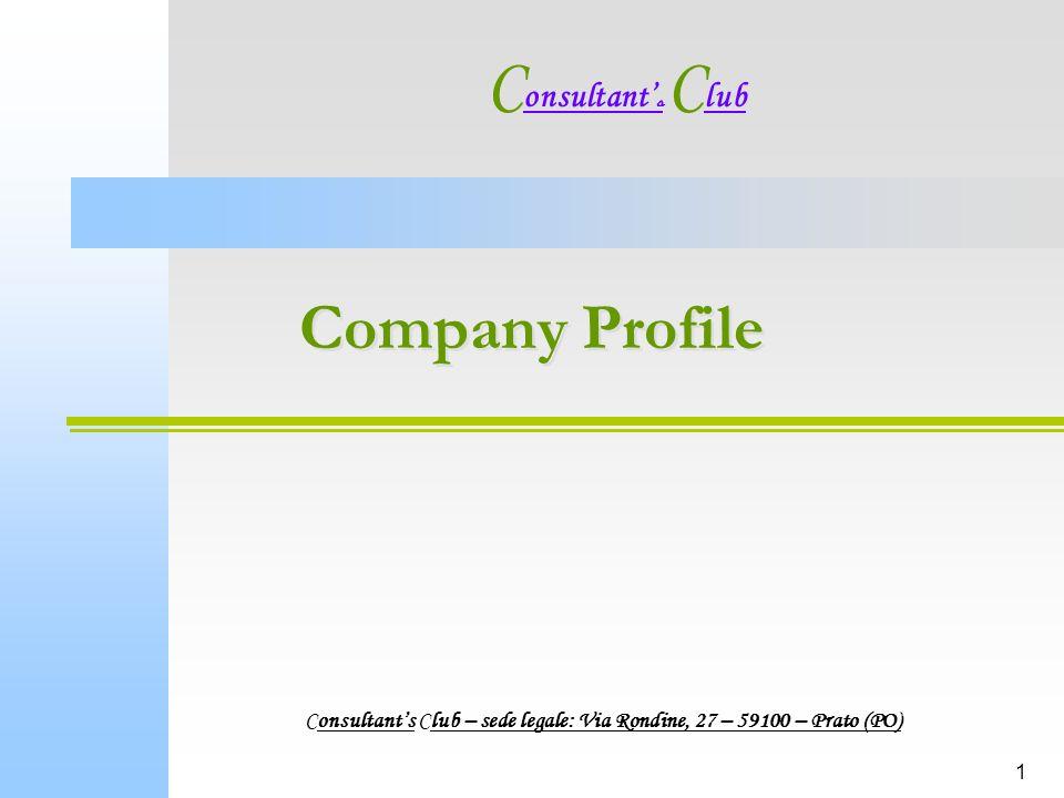 1 Company Profile C onsultant s C lub Consultants Club – sede legale: Via Rondine, 27 – 59100 – Prato (PO)