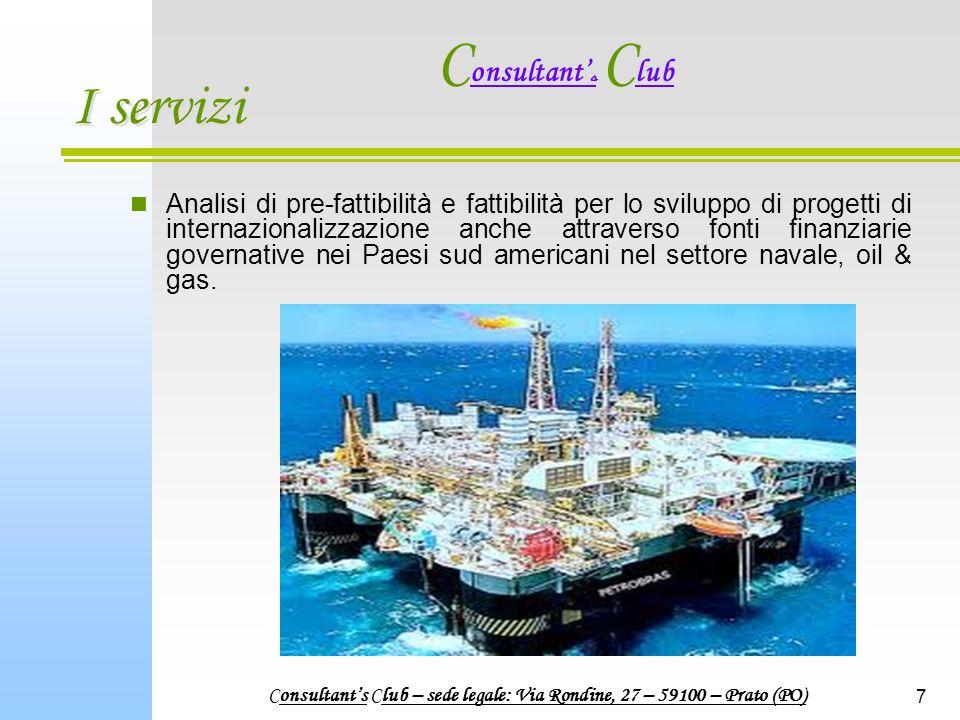 7 I servizi Analisi di pre-fattibilità e fattibilità per lo sviluppo di progetti di internazionalizzazione anche attraverso fonti finanziarie governative nei Paesi sud americani nel settore navale, oil & gas.