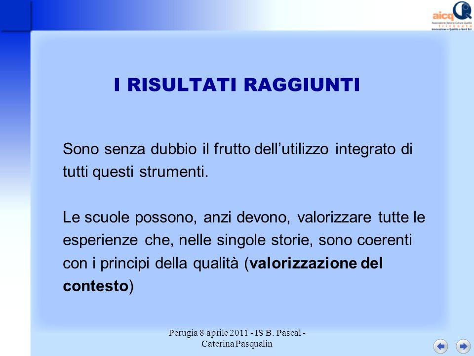 Perugia 8 aprile 2011 - IS B. Pascal - Caterina Pasqualin I RISULTATI RAGGIUNTI Sono senza dubbio il frutto dellutilizzo integrato di tutti questi str