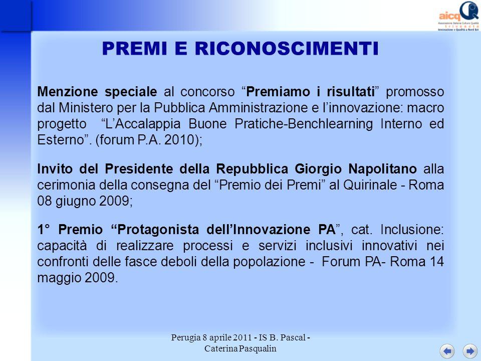 Perugia 8 aprile 2011 - IS B. Pascal - Caterina Pasqualin PREMI E RICONOSCIMENTI Menzione speciale al concorso Premiamo i risultati promosso dal Minis