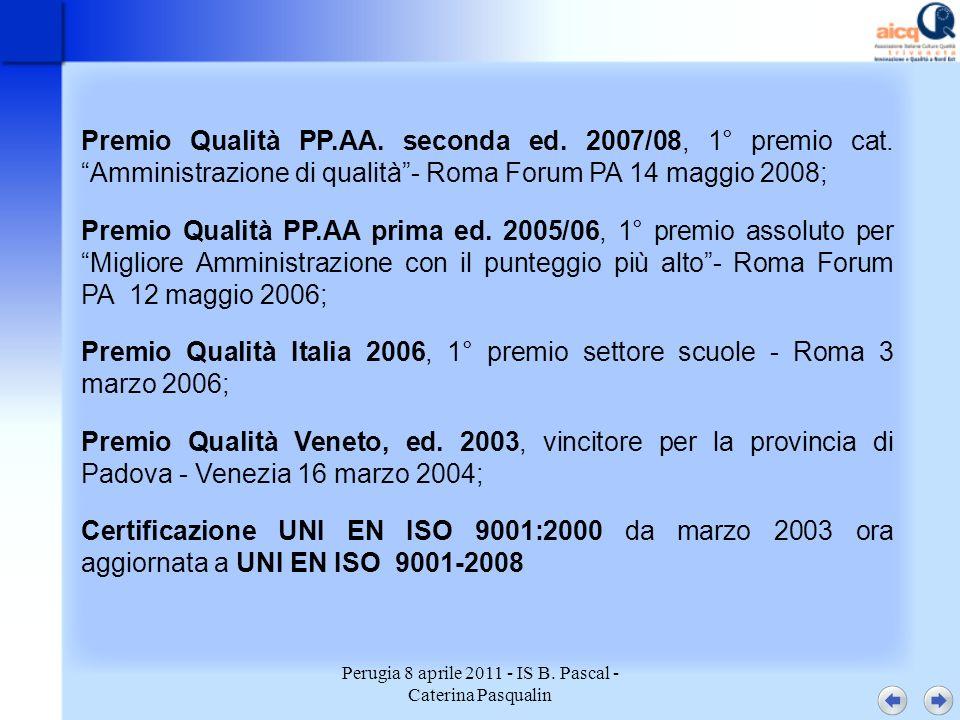 Perugia 8 aprile 2011 - IS B. Pascal - Caterina Pasqualin Premio Qualità PP.AA. seconda ed. 2007/08, 1° premio cat. Amministrazione di qualità- Roma F