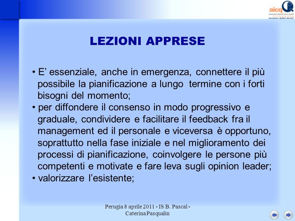 Perugia 8 aprile 2011 - IS B. Pascal - Caterina Pasqualin LEZIONI APPRESE E essenziale, anche in emergenza, connettere il più possibile la pianificazi