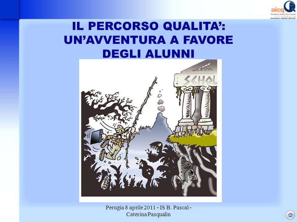 Perugia 8 aprile 2011 - IS B. Pascal - Caterina Pasqualin IL PERCORSO QUALITA: UNAVVENTURA A FAVORE DEGLI ALUNNI