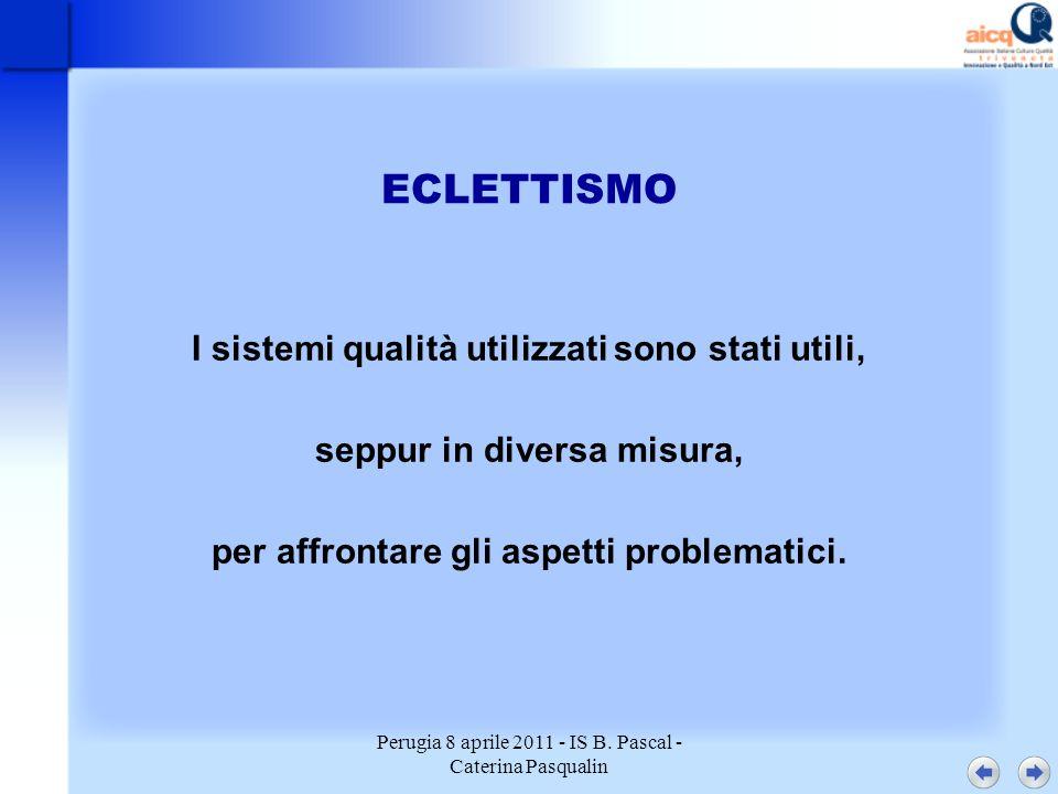 Perugia 8 aprile 2011 - IS B. Pascal - Caterina Pasqualin ECLETTISMO I sistemi qualità utilizzati sono stati utili, seppur in diversa misura, per affr