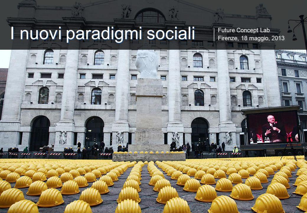 I nuovi paradigmi sociali Future Concept Lab Firenze, 18 maggio, 2013 Future Concept Lab Firenze, 18 maggio, 2013