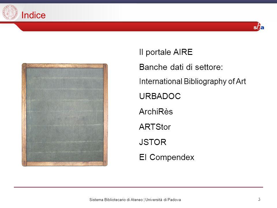 Sistema Bibliotecario di Ateneo | Università di Padova 3 Indice Il portale AIRE Banche dati di settore: International Bibliography of Art URBADOC ArchiRès ARTStor JSTOR EI Compendex