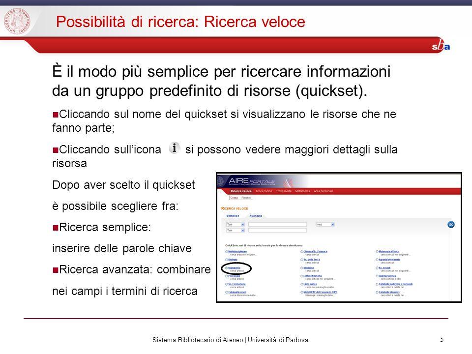 Sistema Bibliotecario di Ateneo | Università di Padova 5 Possibilità di ricerca: Ricerca veloce È il modo più semplice per ricercare informazioni da un gruppo predefinito di risorse (quickset).
