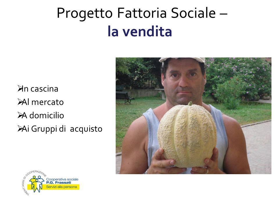 Progetto Fattoria Sociale – la vendita In cascina Al mercato A domicilio Ai Gruppi di acquisto