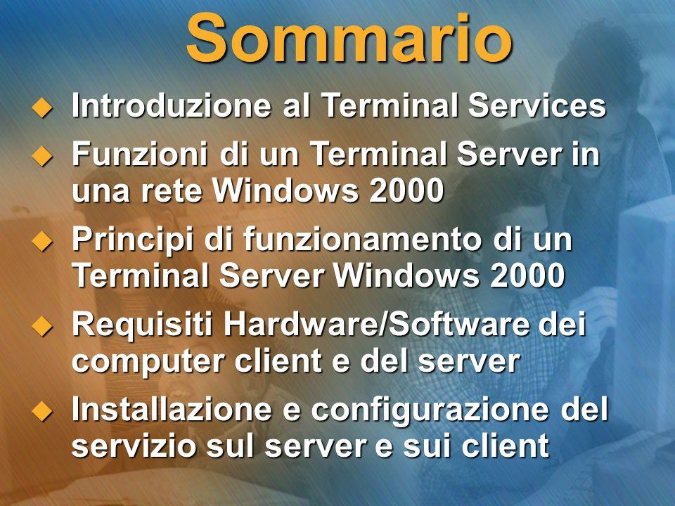 Sommario Introduzione al Terminal Services Introduzione al Terminal Services Funzioni di un Terminal Server in una rete Windows 2000 Funzioni di un Te