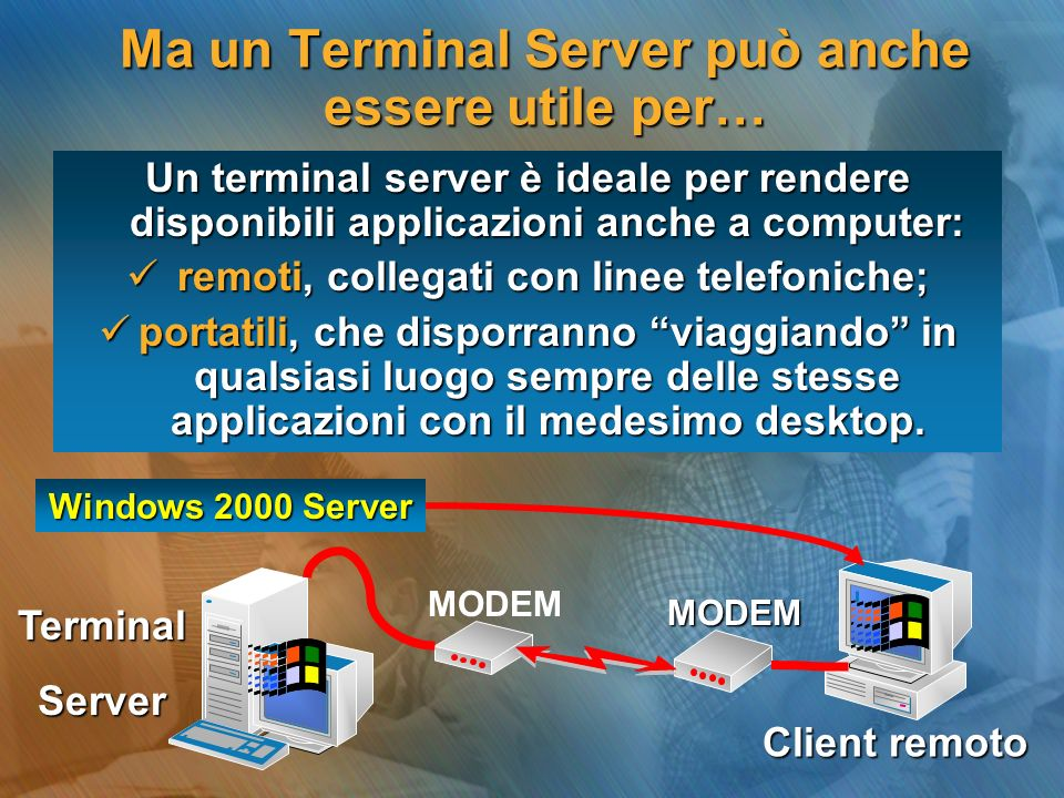 Ma un Terminal Server può anche essere utile per… Un terminal server è ideale per rendere disponibili applicazioni anche a computer: remoti, collegati