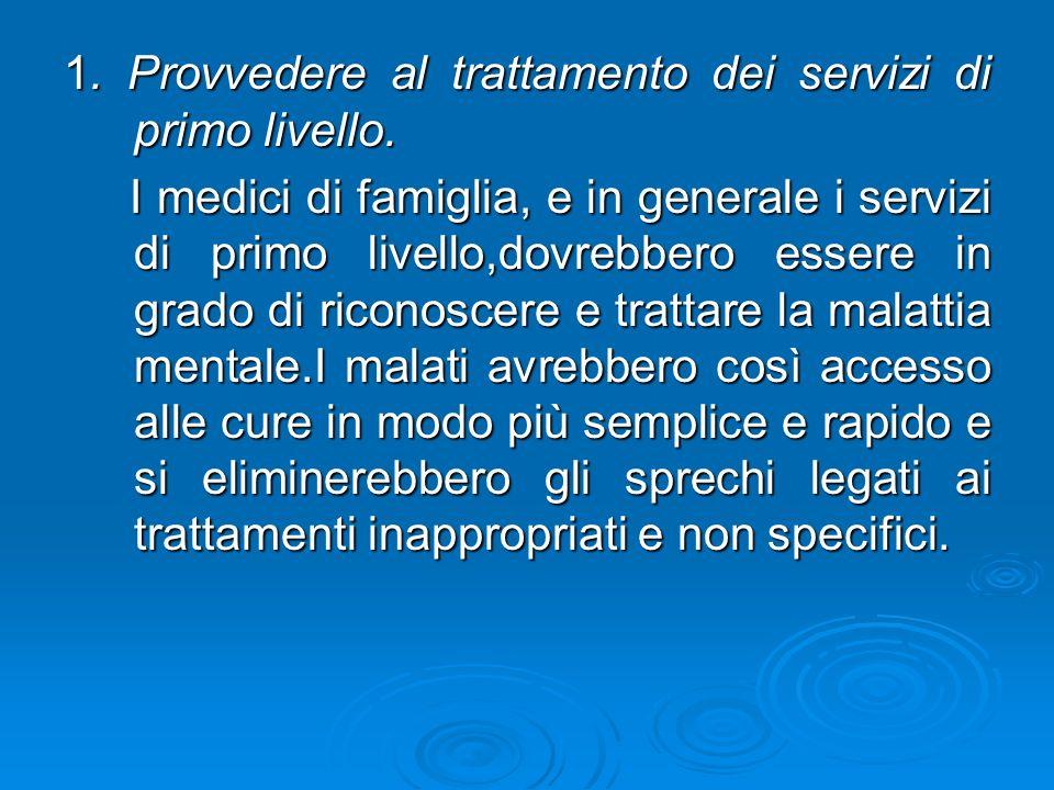 1. Provvedere al trattamento dei servizi di primo livello. I medici di famiglia, e in generale i servizi di primo livello,dovrebbero essere in grado d