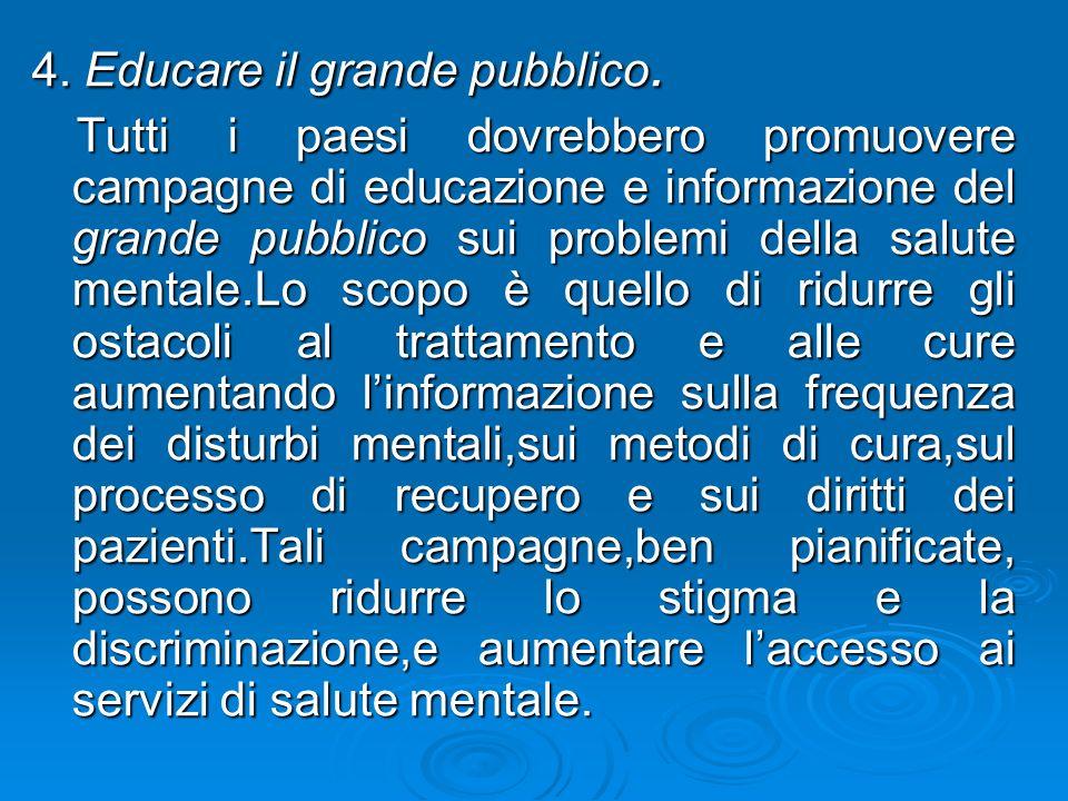 4. Educare il grande pubblico. Tutti i paesi dovrebbero promuovere campagne di educazione e informazione del grande pubblico sui problemi della salute